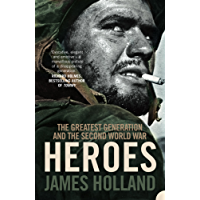 Heroes: The Greatest Generation and the Second World War (English Edition)