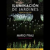 ILUMINACIÓN DE JARDINES: Añade luz a tu vida