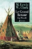 Le Grand Retour: Far West tome 2 : Journal de la première traversée du continent nord-américain 1804-1806