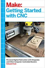 Getting Started with CNC: Personal Digital Fabrication with Shapeoko and Other Computer-Controlled Routers (Make) Kindle Edition
