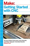 Getting Started with CNC: Personal Digital Fabrication with Shapeoko and Other Computer-Controlled Routers (Make)
