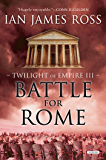 Battle For Rome: Twilight of Empire: Book Three