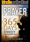 Prayer: 365 Days of Spiritual Growth, Powerful Prayers & Renewing Faith in God (Prayer Books, Prayer Warrior, Prayer Journal) (English Edition)
