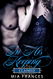 IN HIS KEEPING: CLAIMED
