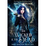 The Wicked & The Dead: A Faery Bargains Novel