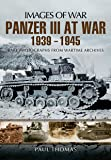 The Panzer III at War 1939-1945: Rare Photographs from Wartime Archives (Images of War)