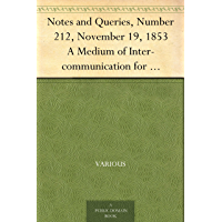 Notes and Queries, Number 212, November 19, 1853 A Medium of Inter-communication for Literary Men, Artists, Antiquaries, Genealogists, etc.