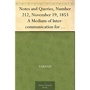 Notes and Queries, Number 212, November 19, 1853 A Medium of Inter-communication for Literary Men, Artists, Antiquaries…