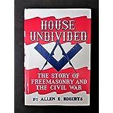 House Undivided: The Story of Freemasonry & the Civil War