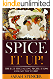 Spice It Up!: The Best Spice Mixing Recipes from Around the World (English Edition)