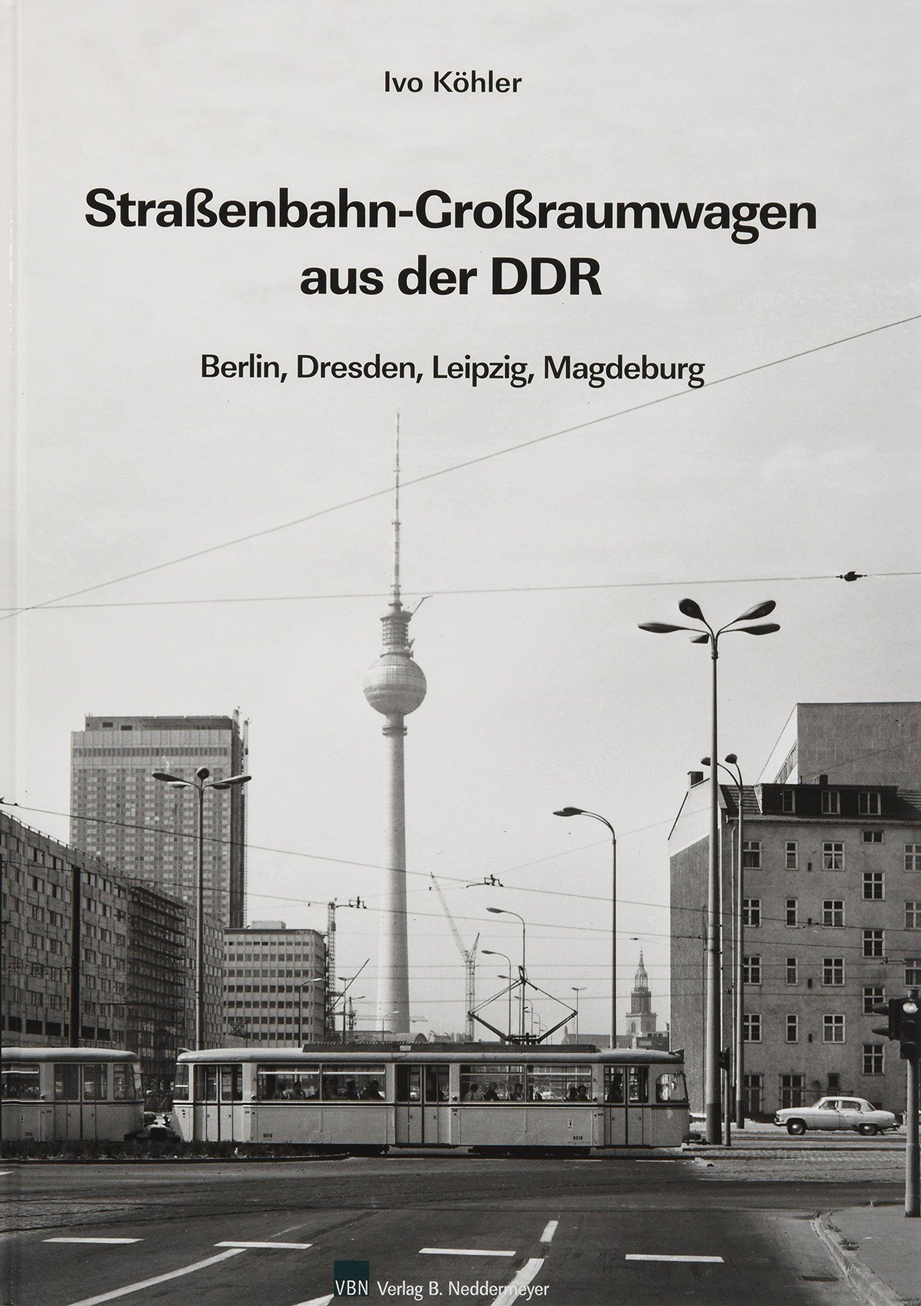 Straßenbahn-Großraumwagen aus der DDR: Berlin, Dresden, Leipzig, Magdeburg