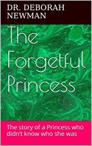 The Forgetful Princess: the story of a Princess who didn't know who she was