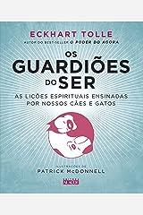 Os Guardiões do Ser: As lições espirituais ensinadas por nossos cães e gatos eBook Kindle