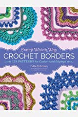 Every Which Way Crochet Borders: 139 Patterns for Customized Edgings Spiral-bound