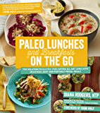 Paleo Lunches and Breakfasts On the Go: The Solution to Gluten-Free Eating All Day Long with Delicious, Easy and…