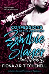 Confessions of the Very First Zombie Slayer (That I Know of) Kindle Edition