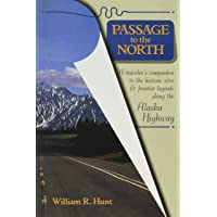 Passage to the North: A Traveler's Companion to the Historic Sites and Frontier Legends Along the Alaska Highway