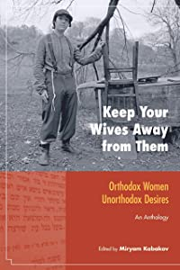 Keep Your Wives Away from Them: Orthodox Women, Unorthodox Desires (Io Series)