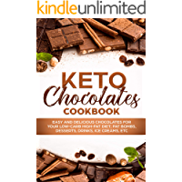 KETO CHOCOLATES COOKBOOK  EASY AND DELICIOUS CHOCOLATES FOR YOUR LOW-CARB HIGH-FAT DIET; FAT BOMBS, DESSERTS, DRINKS, ICE CREAMS, ETC
