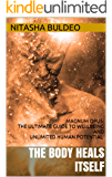 THE BODY HEALS ITSELF: MAGNUM OPUS: THE ULTIMATE GUIDE TO WELLBEING AND UNLIMITED HUMAN POTENTIAL (NARA LEE Book 4)
