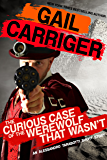The Curious Case of the Werewolf That Wasn't: (to say nothing of the Mummy That Was, and the Cat in the Jar) (The Parasol Protectorate)