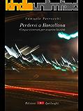 Perdersi a Barcellona. Cinque itinerari per scoprire la città (Iperluoghi Vol. 1)