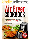 Air Fryer Cookbook: 300 Easy Recipes for Quick and Tasty Meals
