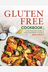 Gluten-Free Cookbook: Make Restaurant-Quality Gluten-Free Meals at Home Kindle Edition