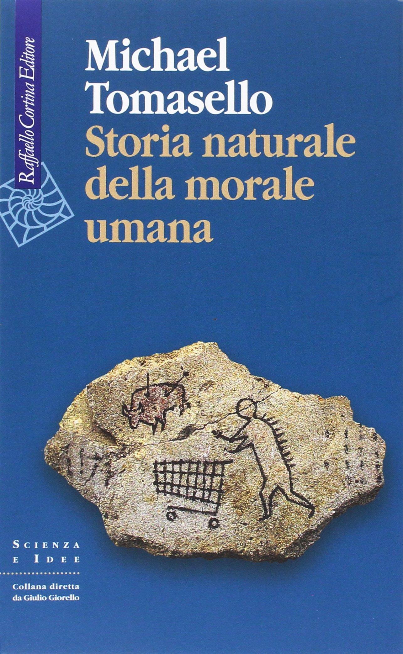 Storia naturale della morale umana: 1 Copertina flessibile – 17 nov 2016 Michael Tomasello S. Parmigiani Cortina Raffaello 8860308658