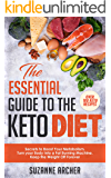 The Essential Guide to the KETO Diet: Secrets to Boost Your Metabolism, Turn Your Body into a Fat Burning Machine, and Keep the Weight off Forever