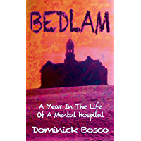 Bedlam: A Year In The Life Of A Mental Hospital (English Edition)