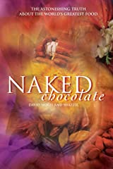 Naked Chocolate: The Astonishing Truth About the World's Greatest Food Paperback