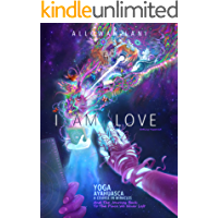 I Am Love: Yoga, Ayahuasca, A Course in Miracles and the Journey Back to the Place We Never Left (Who Am I? Book 2)