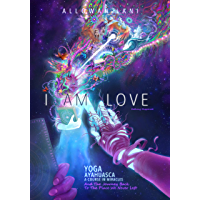 I Am Love: Yoga, Ayahuasca, A Course in Miracles and the Journey Back to the Place We Never Left (Who Am I? Book 2) (English Edition)
