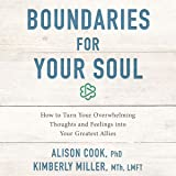 Boundaries for Your Soul: How to Turn Your Overwhelming Thoughts and Feelings into Your Greatest Allies
