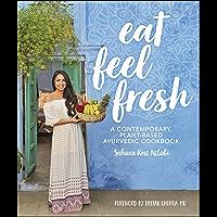 Eat Feel Fresh: A Contemporary Plant-based Ayurvedic Cookbook (English Edition)