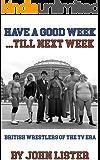 Have A Good Week... Till Next Week