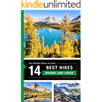 The 14 Best Hikes around Lake Louise, Alberta in the Canadian Rocky Mountains (The Greatest Hikes On Earth Book 4)