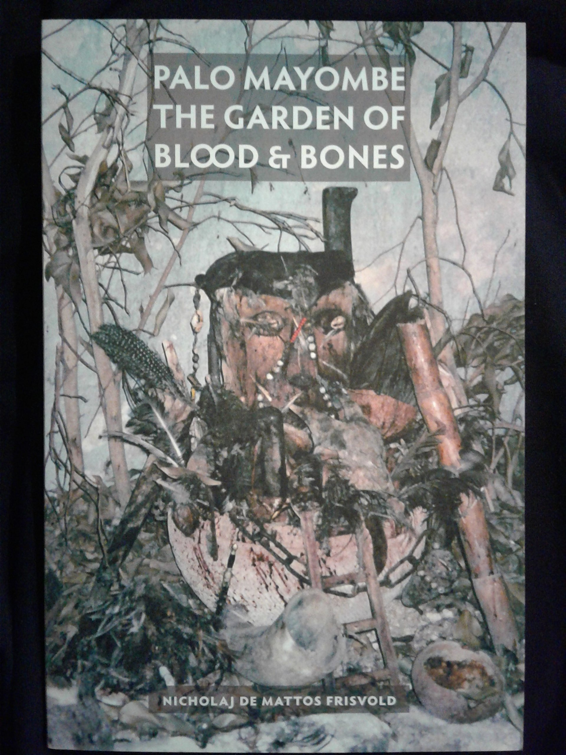 Palo Mayombe: The Garden of Blood and Bones: Nicholaj de