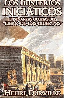 Los Misterios Iniciaticos. Ensenyanzas Ocultas del Libro de los Muertos. (Spanish Edition)