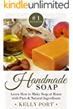 Handmade Soap: Learn How to Make Soap at Home with Pure & Natural Ingredients (Soap Making, Soap Making for Beginners, Natural Soap Making, Soap, Making Soap,Making Soap, Cold Process Soap)