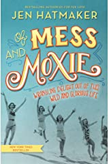 Of Mess and Moxie: Wrangling Delight Out of This Wild and Glorious Life Kindle Edition