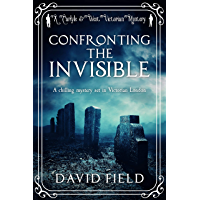 Confronting the Invisible: A chilling mystery set in Victorian London (Carlyle & West Victorian Mysteries Book 3…