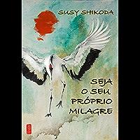 SEJA O SEU PROPRIO MILAGRE (Portuguese Edition)