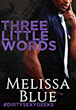 Three Little Words (#dirtysexygeeks Book 4)