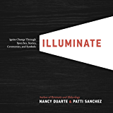 Illuminate: Ignite Change Through Speeches, Stories, Ceremonies and Symbols