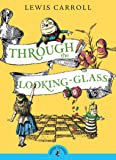 Through the Looking Glass and What Alice Found There (Puffin Classics)