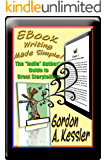 EBOOK WRITING MADE SIMPLE! The Indie Author's Guide to Great Storytelling