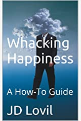 Whacking Happiness: A How-To Guide Kindle Edition
