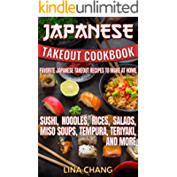 Japanese Takeout Cookbook Favorite Japanese Takeout Recipes to Make at Home: Sushi, Noodles, Rices, Salads, Miso Soups…
